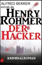 Der Hacker ebook by Alfred Bekker, Henry Rohmer