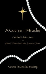 A Course in Miracles: Original Edition Text ebook by William T. Thetford and Helen Schucman