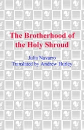 The Brotherhood of the Holy Shroud ebook by Julia Navarro