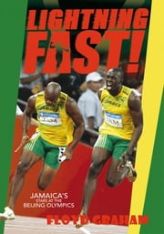 LIGHTNING FAST! - JAMAICA'S STARS AT THE BEIJING OLYMPICS ebook by Floyd Graham