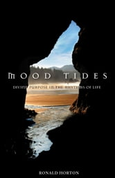 Mood Tides - Divine Purpose in the Rhythms of Life ebook by Ronald A. Horton
