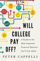 Will College Pay Off? - A Guide to the Most Important Financial Decision You'll Ever Make ebook by Peter Cappelli