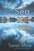 Names for the Sea ebook by Sarah Moss