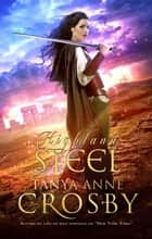 Highland Steel - Os Guardiães da Pedra do Destino eBook by Tanya Anne Crosby