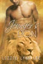 Jennifer's Lion - BBW Paranormal Romance ebook by Lizzie Lynn Lee