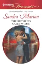 The Ruthless Caleb Wilde ebook by Sandra Marton