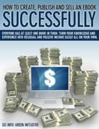How to Create, Publish, Promote & Sell an eBook Successfully All for FREE. Make Money, Open New Doors, Get Published! ebook by Green Initiatives