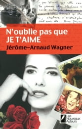 N'oublie pas que je t'aime ebook by Jerome-arnaud Wagner
