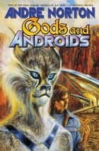 Gods and Androids ebook by Andre Norton