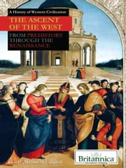 The Ascent of the West - From Prehistory Through the Renaissance ebook by Britannica Educational Publishing,Campbell,Heather