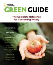 Green Guide - The Complete Reference for Consuming Wisely ebook by Editors of Green Guide