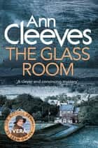The Glass Room: A Vera Stanhope Novel 5 ebook by Ann Cleeves