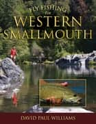 Fly Fishing for Western Smallmouth ebook by David Paul Williams