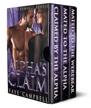 Alpha's Claim: Shifter Romance Bundle - A Paranormal Romance Collection ebook by Faye Campbell
