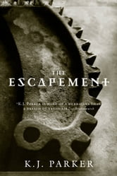 The Escapement ebook by K. J. Parker