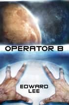 Operator B ebook by Edward Lee