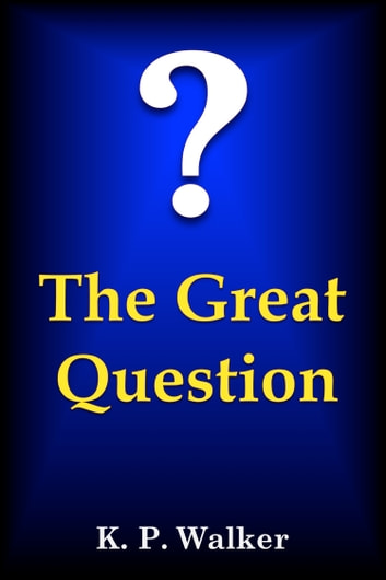 The Great Question ebook by K. P. Walker