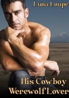 His Cowboy Werewolf Lover ebook by Luna Loupe