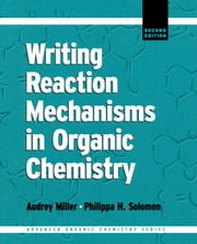 Writing Reaction Mechanisms in Organic Chemistry ebook by Solomon, Philippa H.