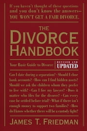 The Divorce Handbook - Your Basic Guide to Divorce (Revised and Updated) ebook by James T. Friedman, Pamela Painter, Enid Levinge Powell