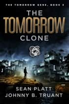 The Tomorrow Clone ebook by Sean Platt, Johnny B. Truant