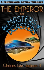 HE EMPEROR AND THE MASTERS OF DISASTERS - The Amazing Adventures of the Emperor #3 ebook by Charles Lee Jackson, II