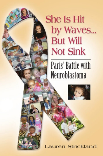 SHE IS HIT BY WAVES...BUT WILL NOT SINK: Paris' Battle with Neuroblastoma ebook by Lauren Strickland