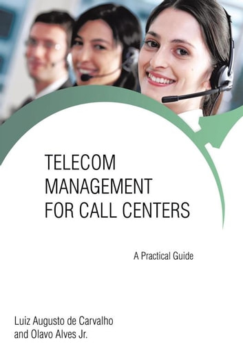 Telecom Management for Call Centers - A Practical Guide ebook by Luiz Augusto de Carvalho,Olavo Alves Jr.
