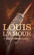 The Strong Land - A Western Sextet ebook by Jon Tuska, Louis L'Amour