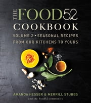 The Food52 Cookbook, Volume 2 - Seasonal Recipes from Our Kitchens to Yours ebook by Amanda Hesser, Merrill Stubbs