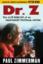 Dr. Z - The Lost Memoirs of an Irreverent Football Writer ebook by Paul Zimmerman, Peter King