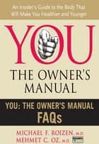 You: The Owner's Manual FAQs ebook by Michael F. Roizen,Mehmet C. Oz, M.D.