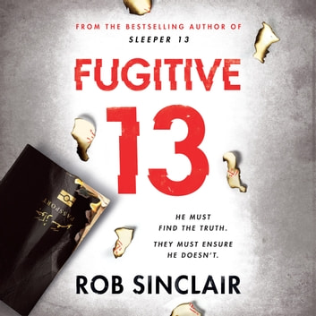 Fugitive 13 - The explosive 2019 thriller that will have you gripped audiobook by Rob Sinclair