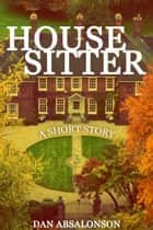 The House Sitter ebook by Dan Absalonson