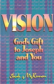 Vision God's Gift to Joseph and You - Understanding the Reason for Your Season ebook by Isiah McKinnon