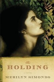 The Holding: A Novel ebook by Merilyn Simonds