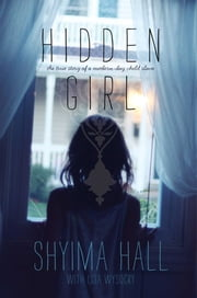 Hidden Girl - The True Story of a Modern-Day Child Slave ebook by Shyima Hall,Lisa Wysocky