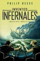 Inventos infernales (Mortal Engines 3) ebook by Philip Reeve