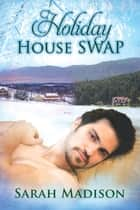 Holiday House Swap ebook by Sarah Madison