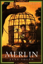 Merlin - The Young Merlin Trilogy, Book Three ebook by Jane Yolen