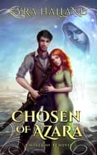 Chosen of Azara - A Novel of Tehovir ebook by Kyra Halland