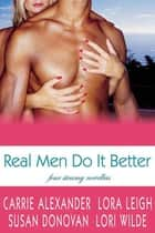 Real Men Do It Better - Four Steamy Novellas ebook by Lora Leigh, Susan Donovan, Lori Wilde,...
