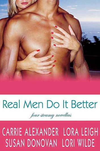 Real Men Do It Better - Four Steamy Novellas eBook by Lora Leigh,Susan Donovan,Lori Wilde,Carrie Alexander