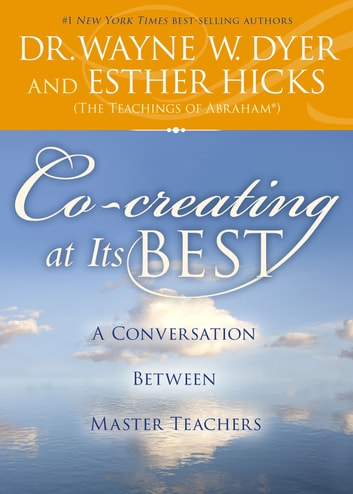 Co-creating at Its Best ebook by Wayne W. Dyer, Dr.,Esther Hicks