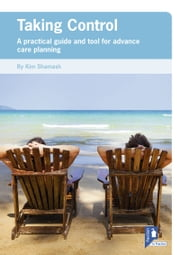Taking Control: A guide to advance decisions and advance care planning ebook by Kim Shamash