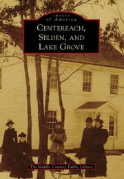 Centereach, Selden, and Lake Grove ebook by The Middle Country Public Library