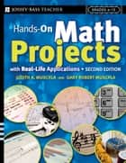 Hands-On Math Projects With Real-Life Applications - Grades 6-12 ebook by Judith A. Muschla, Gary Robert Muschla