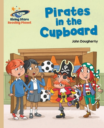 Reading Planet - Pirates in the Cupboard - Gold: Galaxy ebook by John Dougherty