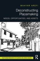 Deconstructing Placemaking ebook by Mahyar Arefi