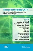 Energy Technology 2017 - Carbon Dioxide Management and Other Technologies ebook by Lei Zhang, Jaroslaw W. Drelich, Neale R. Neelameggham,...
